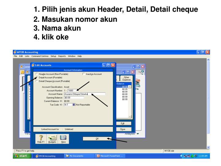 1. Pilih jenis akun Header, Detail, Detail cheque