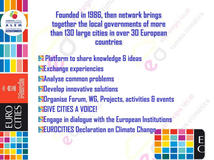 Founded in 1986, then network brings together the local governments of more than 130 large cities in over 30 European countries
