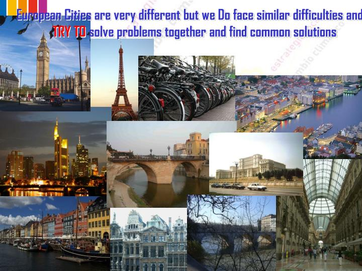 European Cities are very different but we Do face similar difficulties and