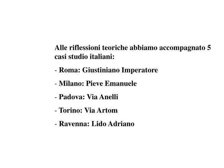 Alle riflessioni teoriche abbiamo accompagnato 5 casi studio italiani: