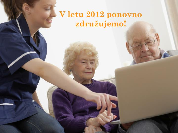 V letu 2012 ponovno    združujemo!