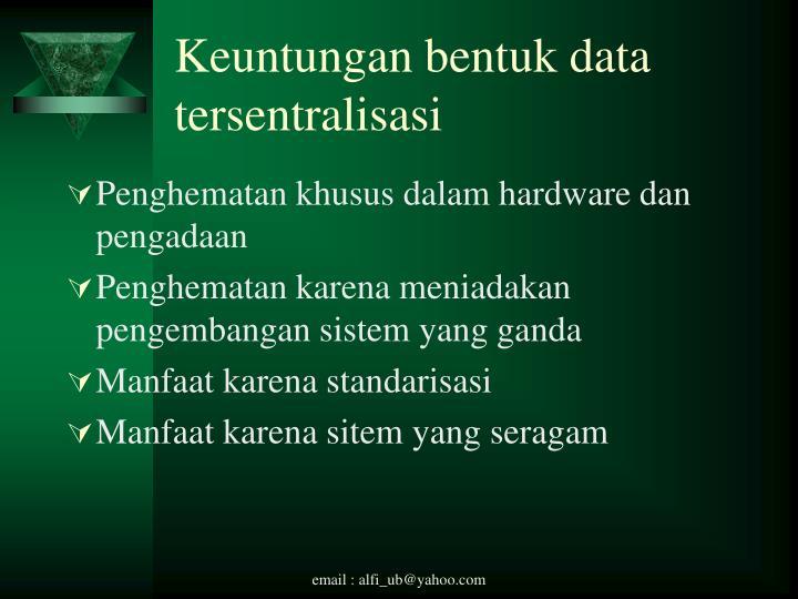 Keuntungan bentuk data tersentralisasi