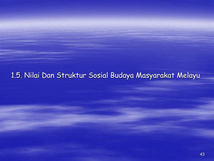 1.5. Nilai Dan Struktur Sosial Budaya Masyarakat Melayu