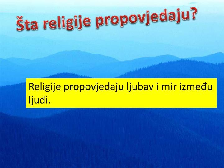 Šta religije propovjedaju?