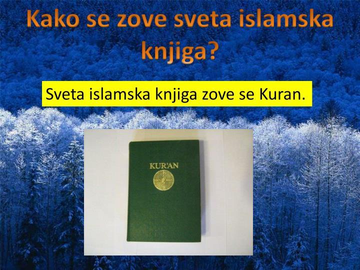 Kako se zove sveta islamska knjiga?