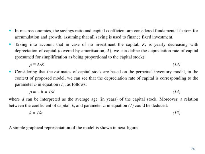 In macroeconomics, the savings ratio and capital coefficient are considered fundamental factors for accumulation and growth, assuming that all saving is used to finance fixed investment.