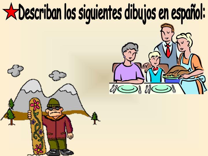 Describan los siguientes dibujos en español: