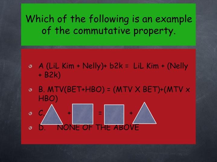 Which of the following is an example of the commutative property.