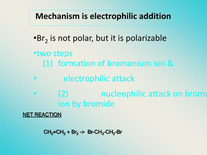 Mechanism is electrophilic addition