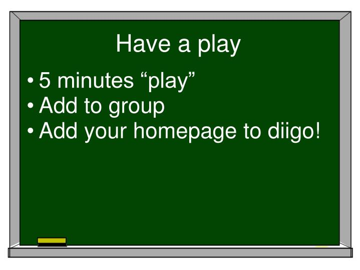 Have a play