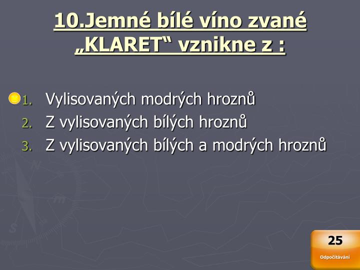 "10.Jemné bílé víno zvané ""KLARET"" vznikne z :"