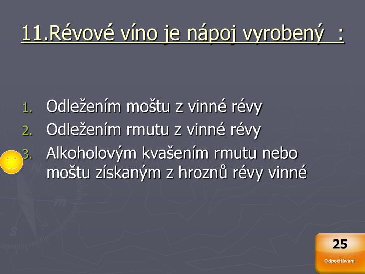 11.Révové víno je nápoj vyrobený  :