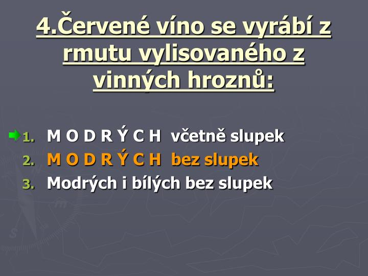 4.Červené víno se vyrábí z rmutu vylisovaného z vinných hroznů: