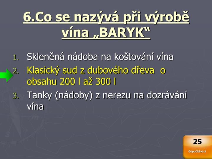 """6.Co se nazývá při výrobě vína """"BARYK"""""""