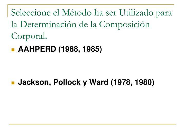 Seleccione el Método ha ser Utilizado para la Determinación de la Composición Corporal.