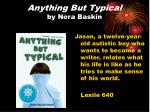 anything but typical by nora baskin