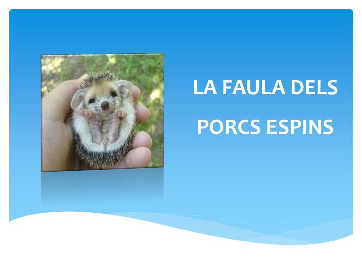 LA FAULA DELS PORCS ESPINS