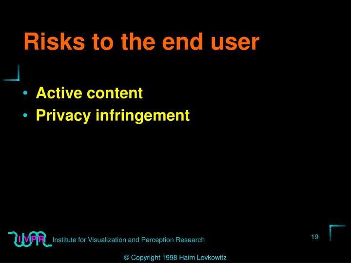 Risks to the end user