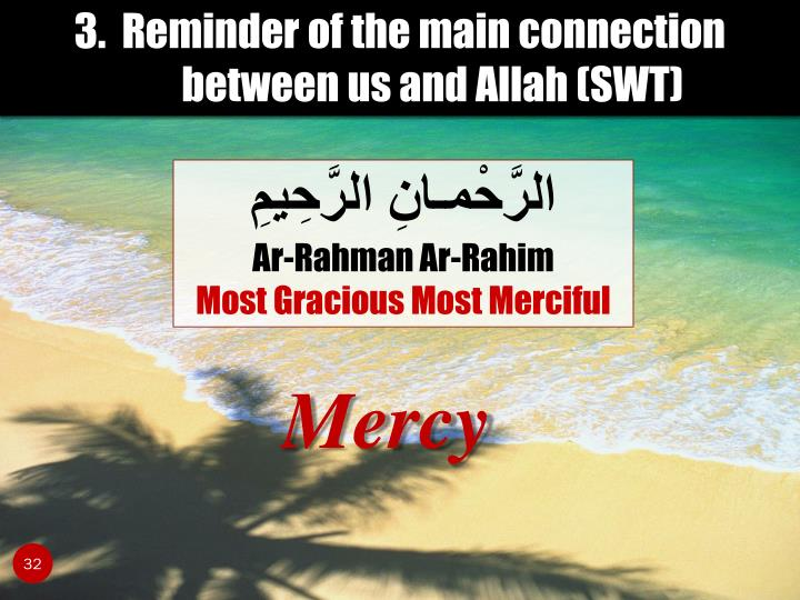 3.  Reminder of the main connection between us and Allah (SWT)