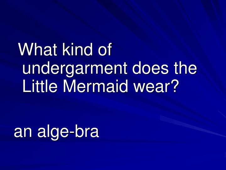 What kind of undergarment does the Little Mermaid wear?