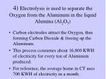 4 electrolysis is used to separate the oxygen from the aluminum in the liquid alumina al 2 o 3