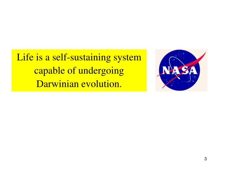 Life is a self-sustaining system capable of undergoing Darwinian evolution.