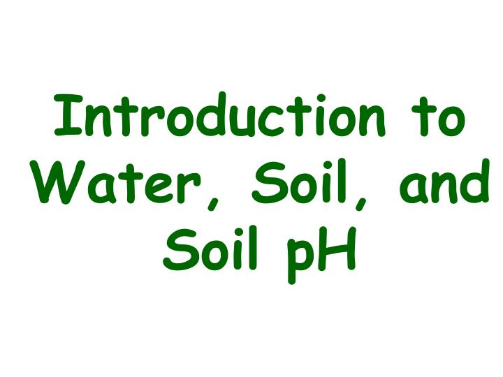Introduction to water soil and soil ph