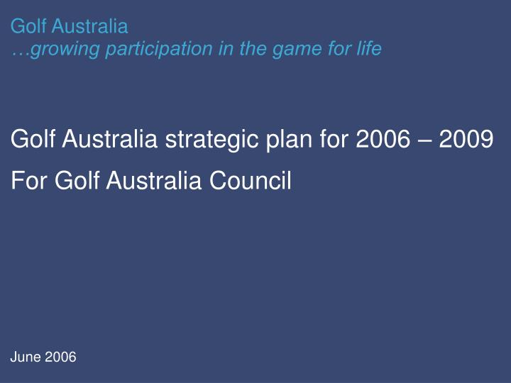 golf australia strategic plan for 2006 2009 for golf australia council