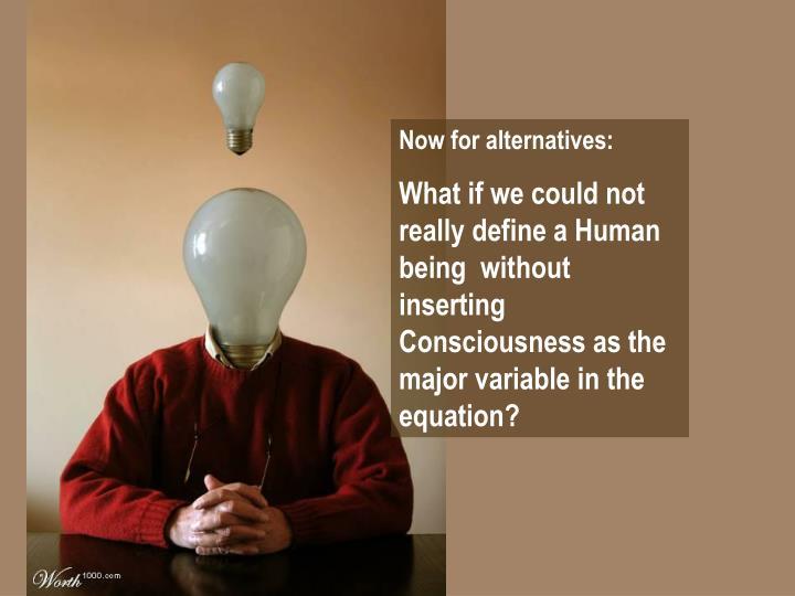 Now for alternatives: