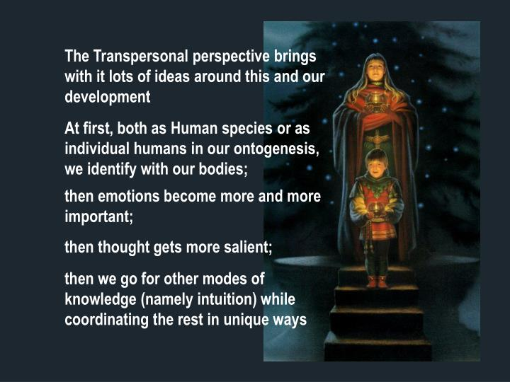 The Transpersonal perspective brings with it lots of ideas around this and our development