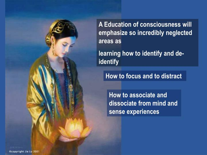 A Education of consciousness will emphasize so incredibly neglected areas as