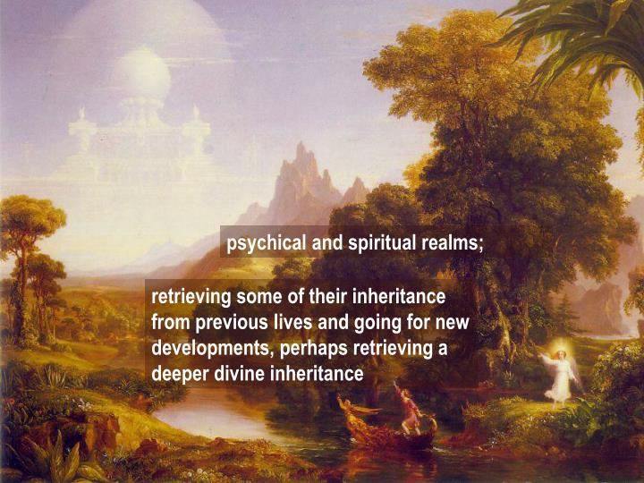 psychical and spiritual realms;