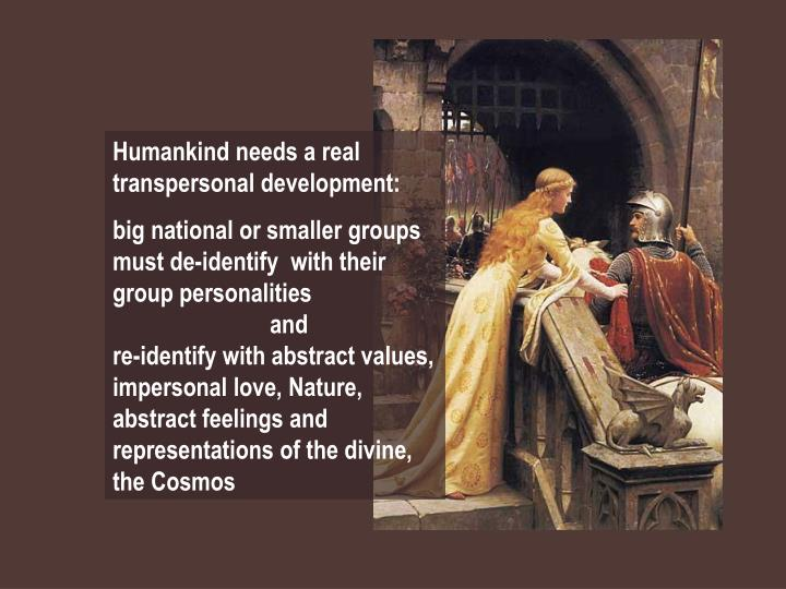 Humankind needs a real transpersonal development: