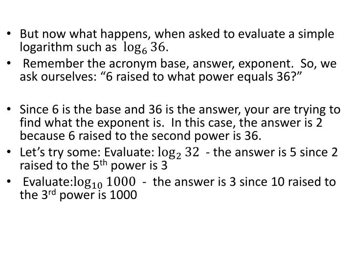 But now what happens, when asked to evaluate a simple logarithm such as