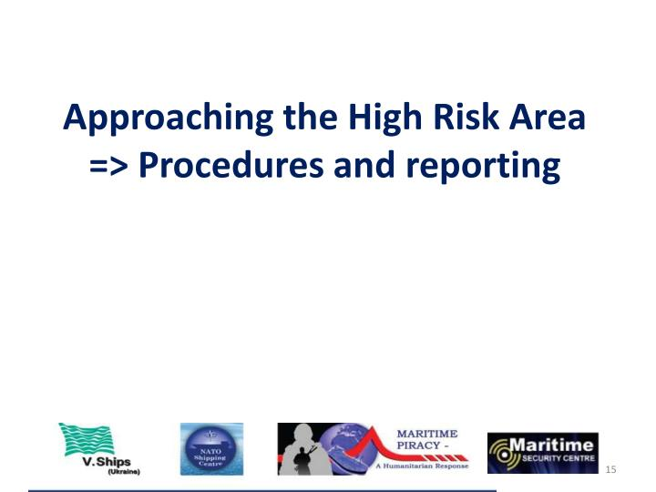 Approaching the High Risk Area => Procedures and reporting