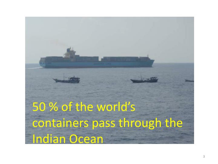 50 % of the world's containers pass through the Indian Ocean