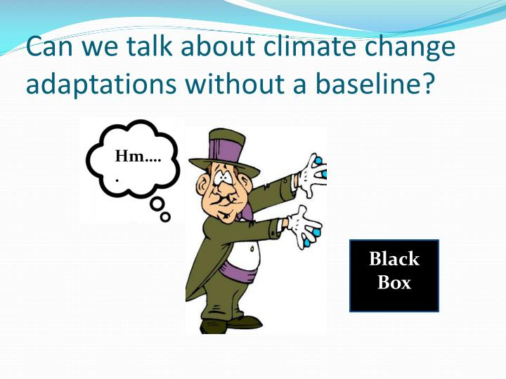 Can we talk about climate change adaptations without a baseline?