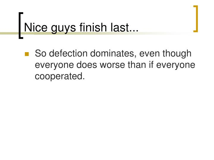Nice guys finish last...