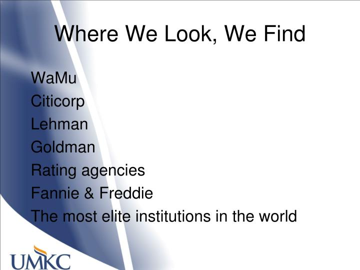 Where We Look, We Find