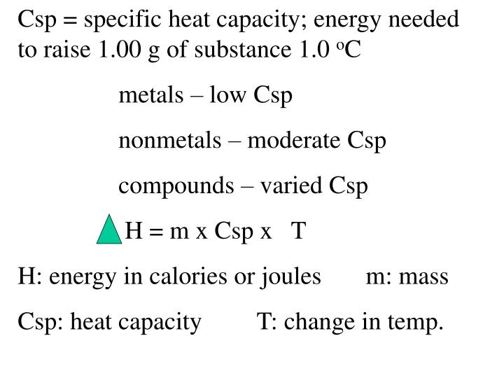 Csp = specific heat capacity; energy needed to raise 1.00 g of substance 1.0