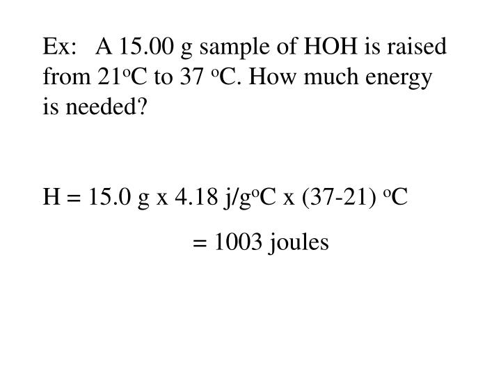 Ex:   A 15.00 g sample of HOH is raised from 21