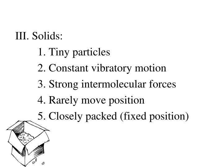 III. Solids: