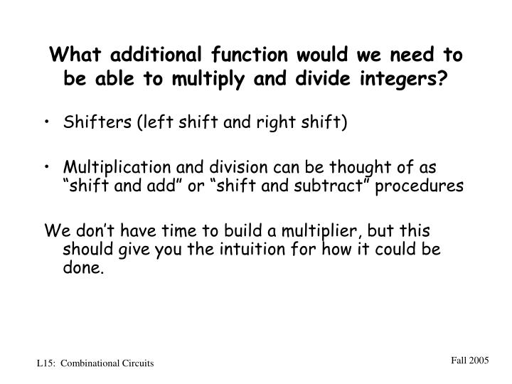 What additional function would we need to be able to multiply and divide integers?