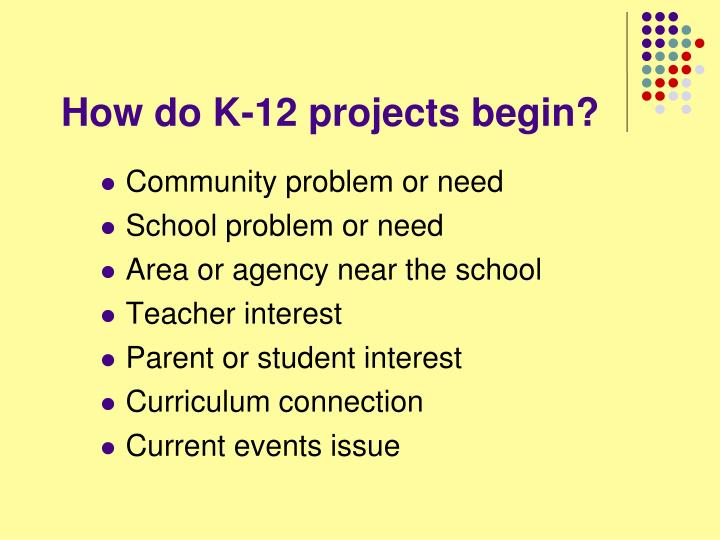 How do K-12 projects begin?