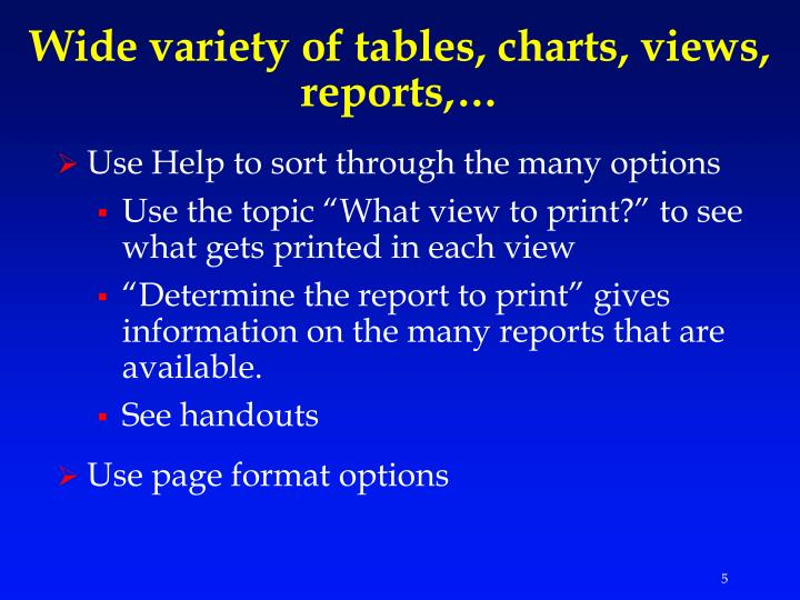Wide variety of tables, charts, views, reports,…