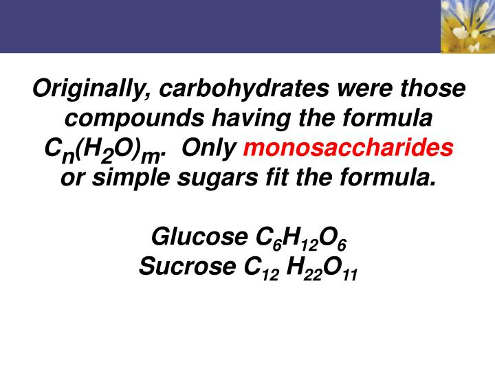 Originally, carbohydrates were those compounds having the formula C