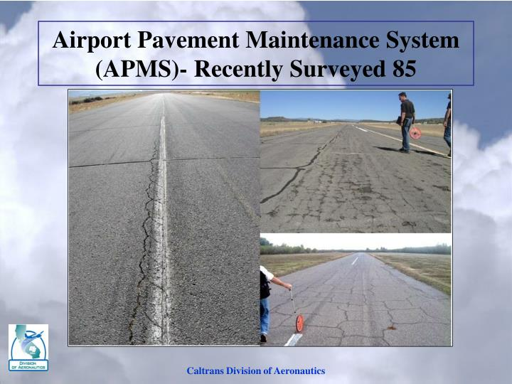 Airport Pavement Maintenance System (APMS)- Recently Surveyed 85