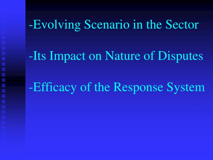 Evolving scenario in the sector its impact on nature of disputes efficacy of the response system