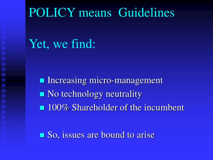 POLICY means  Guidelines