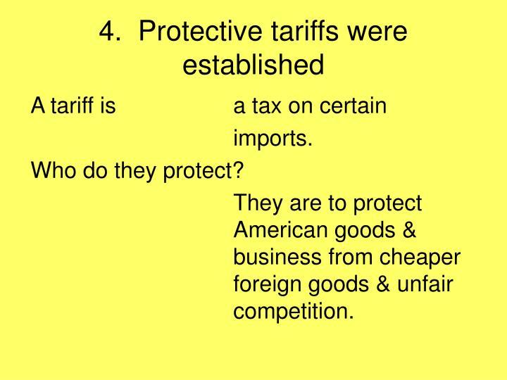 4.  Protective tariffs were established